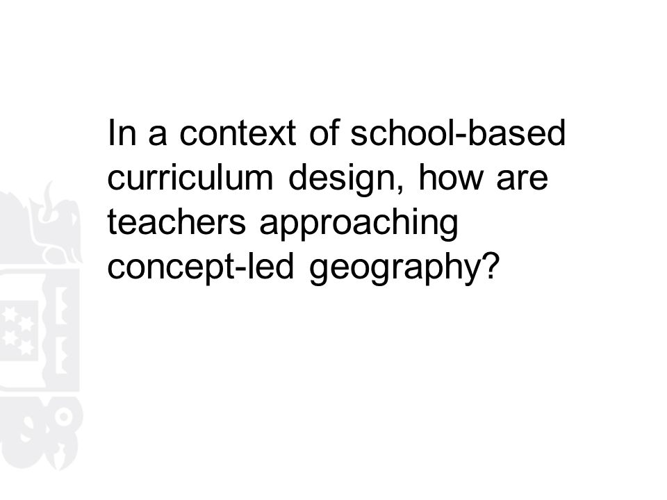 In a context of school-based curriculum design, how are teachers approaching concept-led geography