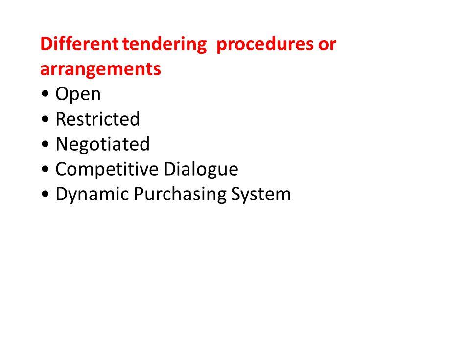Different tendering procedures or arrangements • Open • Restricted