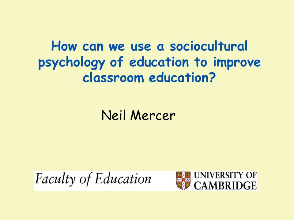 How can we use a sociocultural psychology of education to improve classroom education