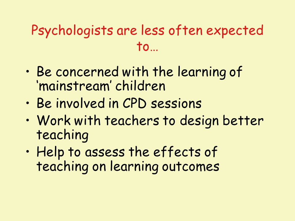 Psychologists are less often expected to…