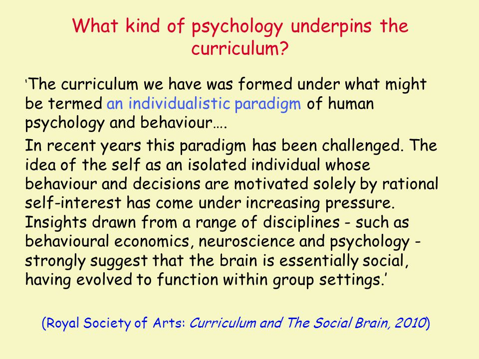 What kind of psychology underpins the curriculum