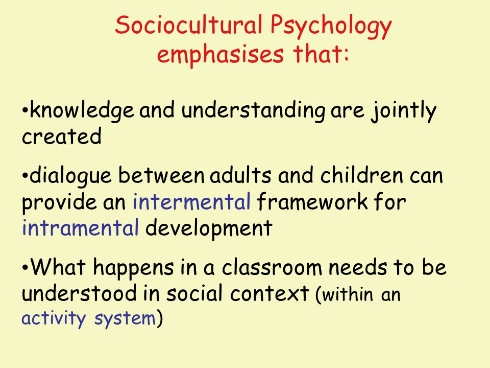 Sociocultural Psychology emphasises that: