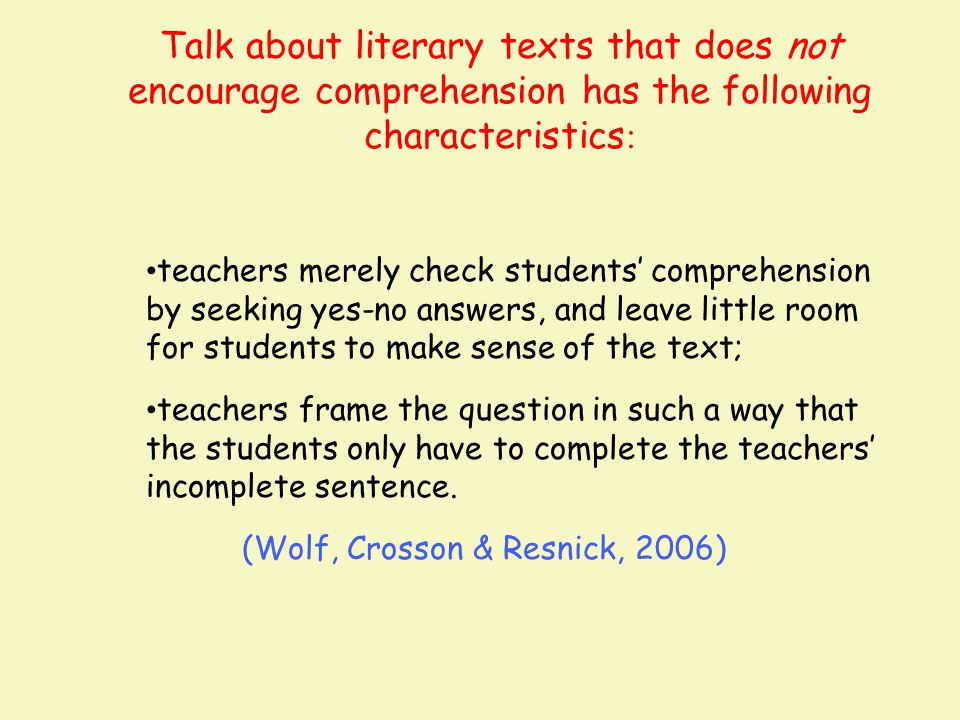 Talk about literary texts that does not encourage comprehension has the following characteristics: