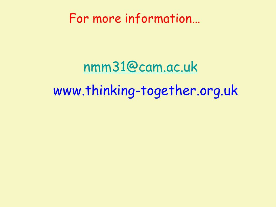 For more information… nmm31@cam.ac.uk www.thinking-together.org.uk 33