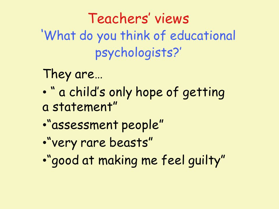 Teachers' views 'What do you think of educational psychologists '