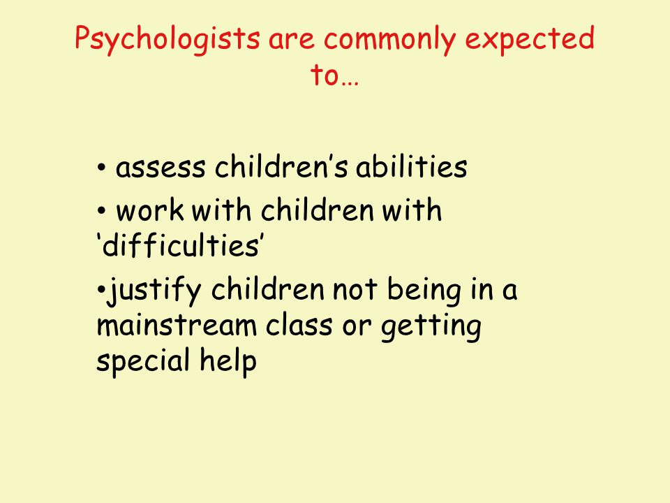 Psychologists are commonly expected to…