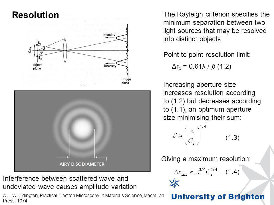Resolution The Rayleigh criterion specifies the minimum separation between two light sources that may be resolved into distinct objects.
