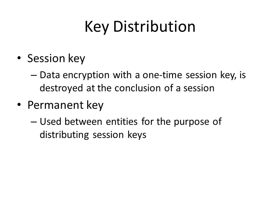 Key Distribution Session key Permanent key