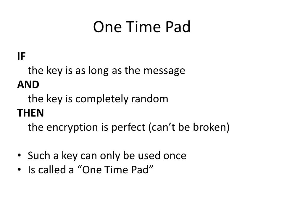 One Time Pad IF the key is as long as the message AND