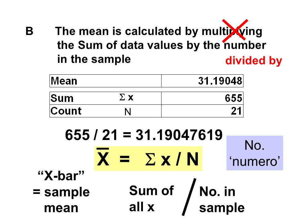 X = S x / N 655 / 21 = 31.19047619 No. 'numero' X-bar = sample mean