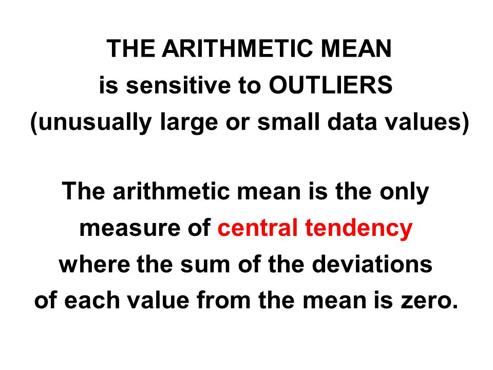 is sensitive to OUTLIERS (unusually large or small data values)