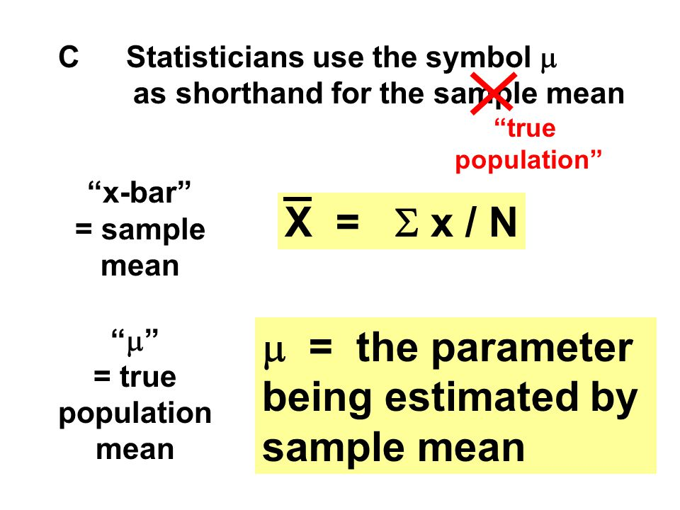 X = S x / N m = the parameter being estimated by sample mean