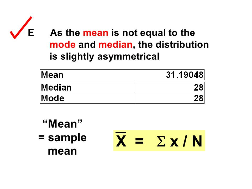 X = S x / N Mean = sample mean E As the mean is not equal to the
