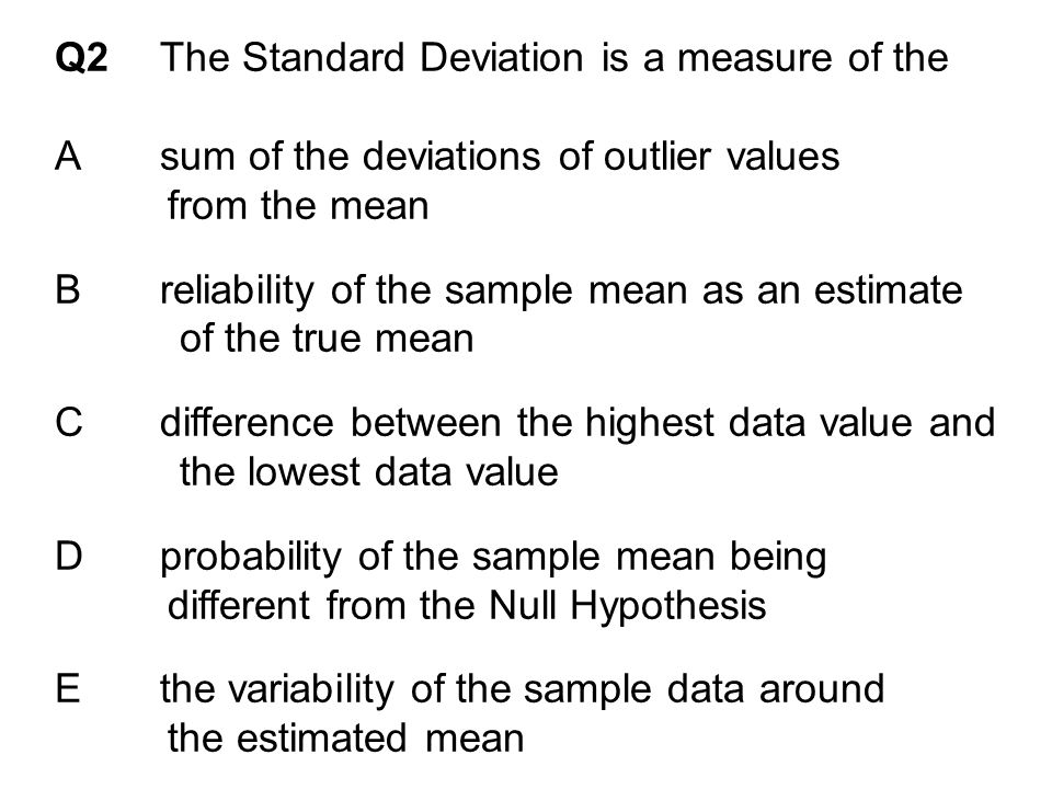 Q2 The Standard Deviation is a measure of the