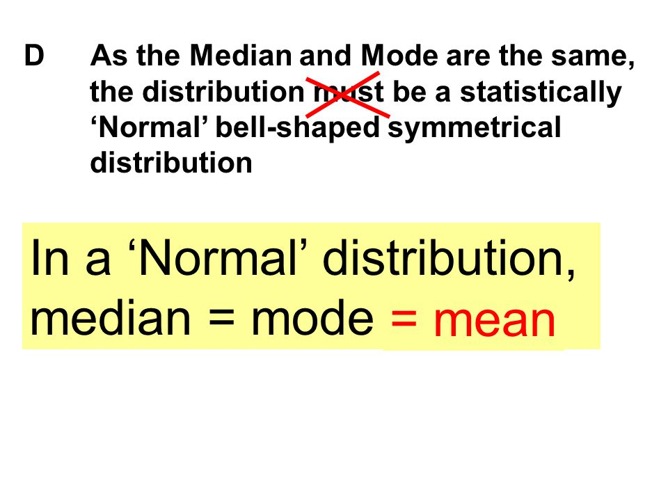 In a 'Normal' distribution, median = mode = mean