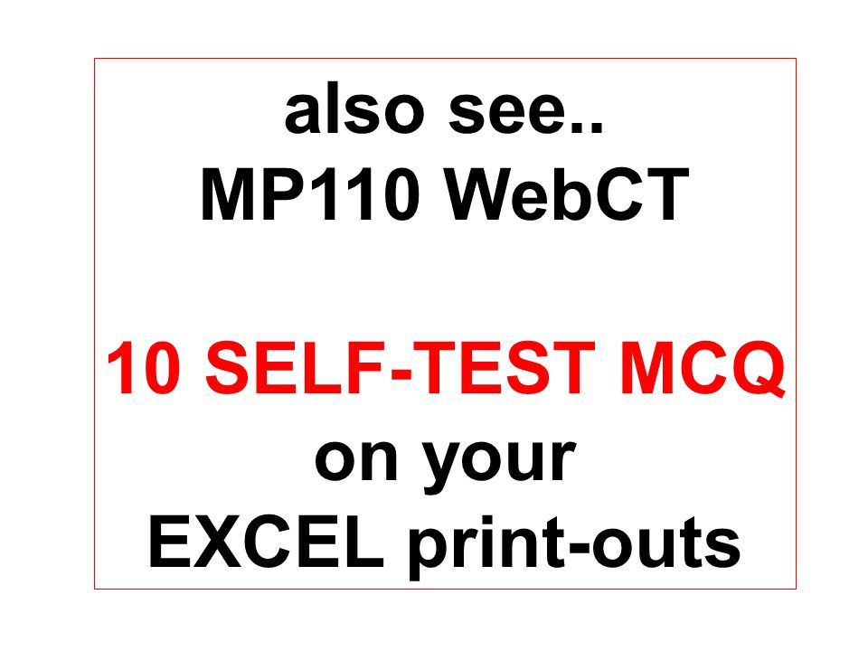 also see.. MP110 WebCT 10 SELF-TEST MCQ on your EXCEL print-outs