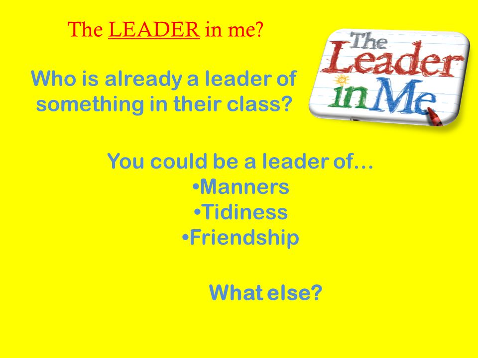 Who is already a leader of something in their class