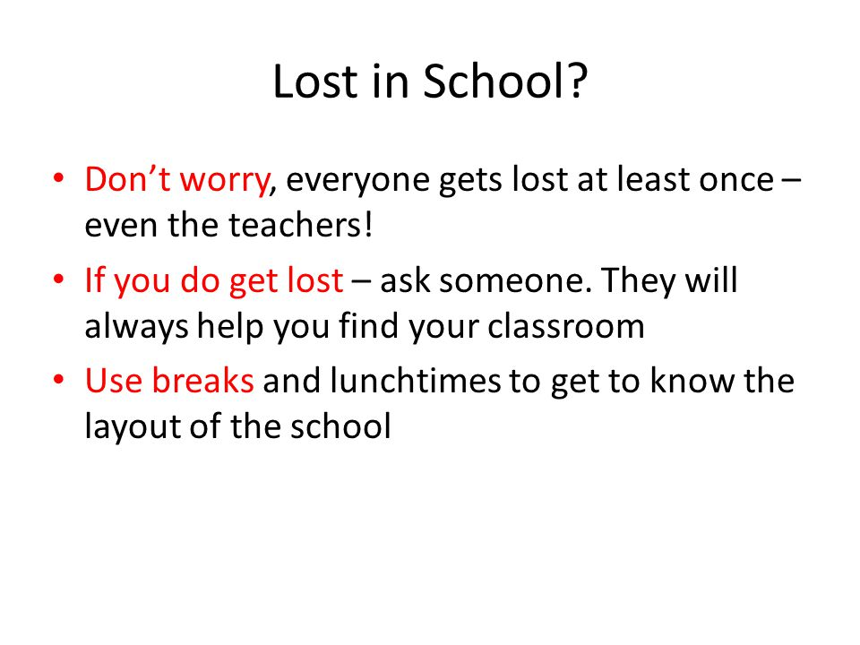 Lost in School Don't worry, everyone gets lost at least once – even the teachers!