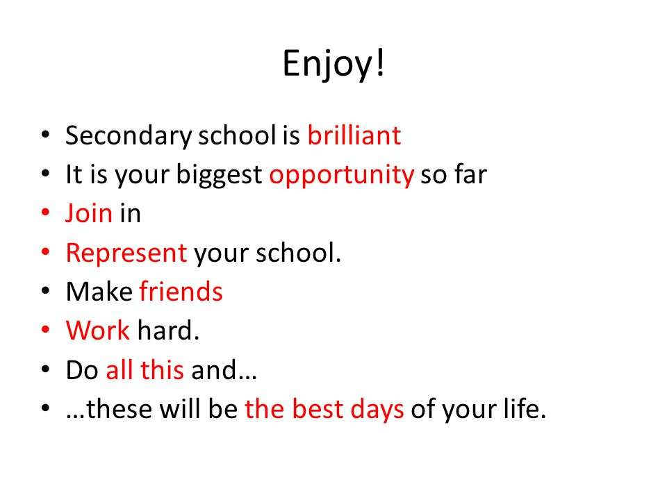Enjoy! Secondary school is brilliant