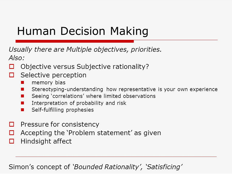 Human Decision Making Usually there are Multiple objectives, priorities. Also: Objective versus Subjective rationality