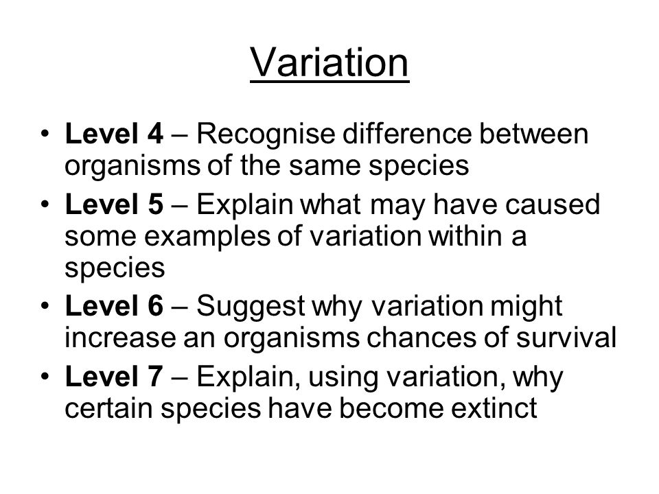 Variation Level 4 – Recognise difference between organisms of the same species.
