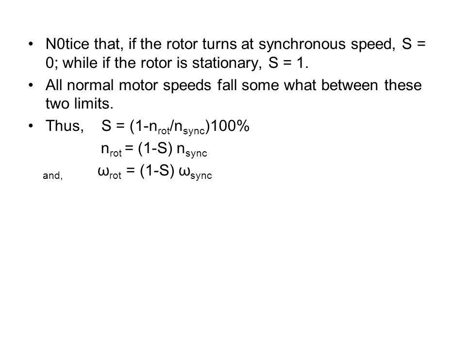N0tice that, if the rotor turns at synchronous speed, S = 0; while if the rotor is stationary, S = 1.