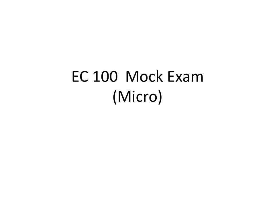 EC 100 Mock Exam (Micro)