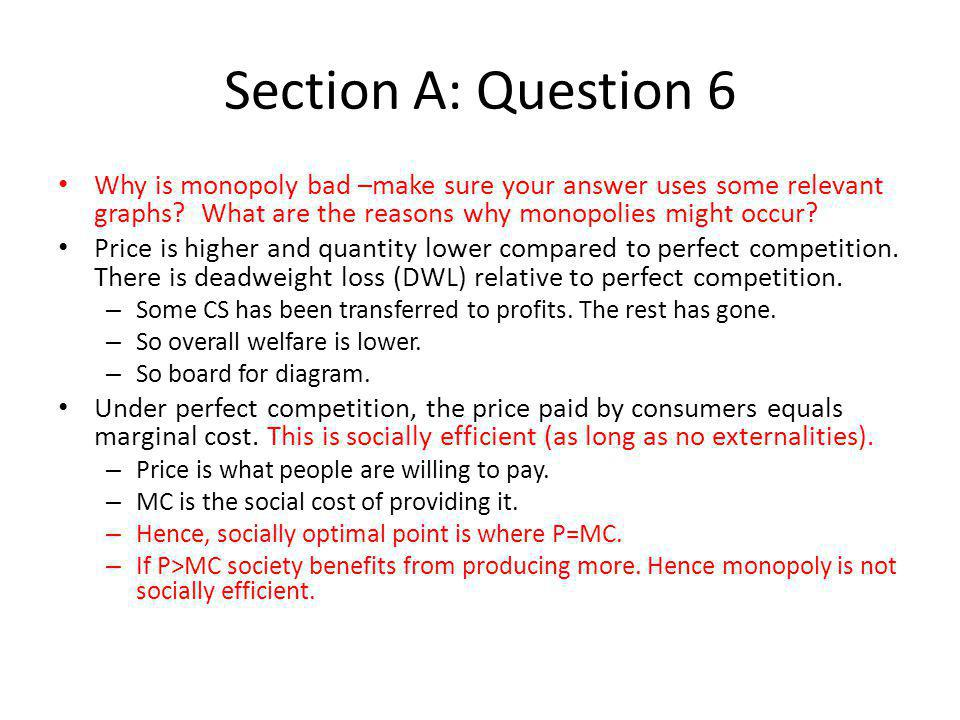 Section A: Question 6 Why is monopoly bad –make sure your answer uses some relevant graphs What are the reasons why monopolies might occur