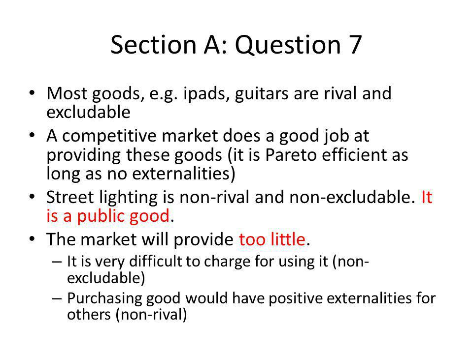 Section A: Question 7 Most goods, e.g. ipads, guitars are rival and excludable.