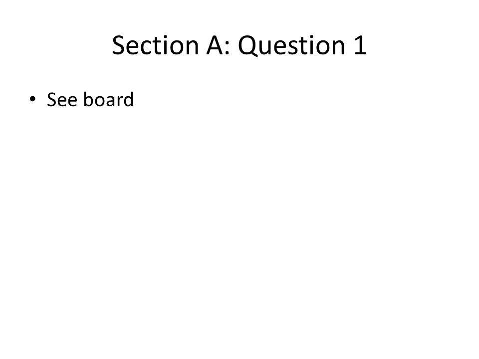 Section A: Question 1 See board