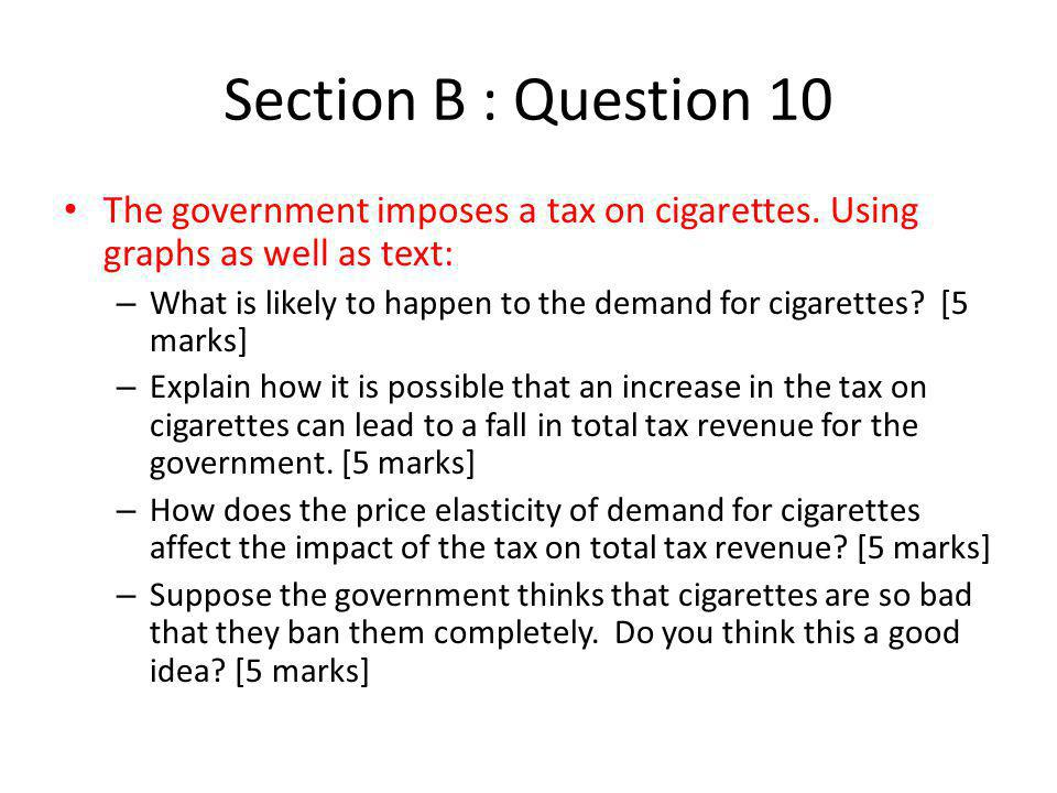 Section B : Question 10 The government imposes a tax on cigarettes. Using graphs as well as text: