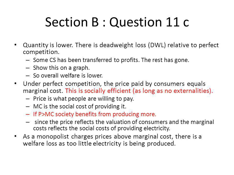 Section B : Question 11 c Quantity is lower. There is deadweight loss (DWL) relative to perfect competition.