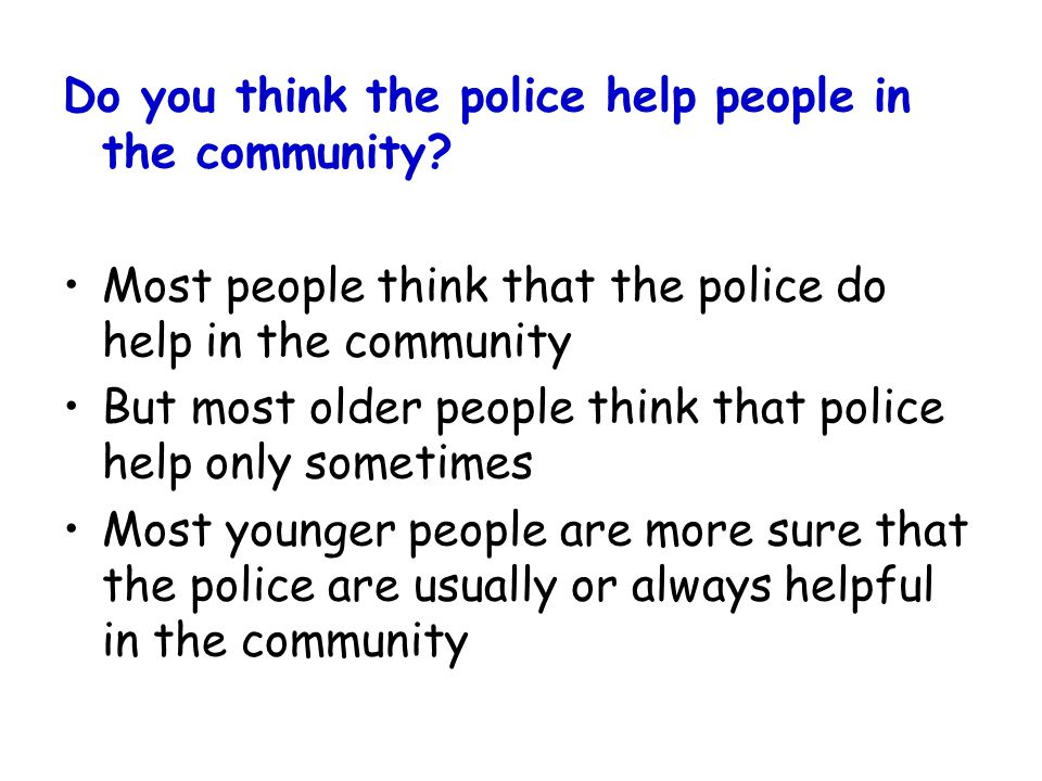 Do you think the police help people in the community