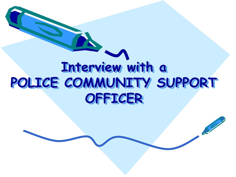 Interview with a POLICE COMMUNITY SUPPORT OFFICER