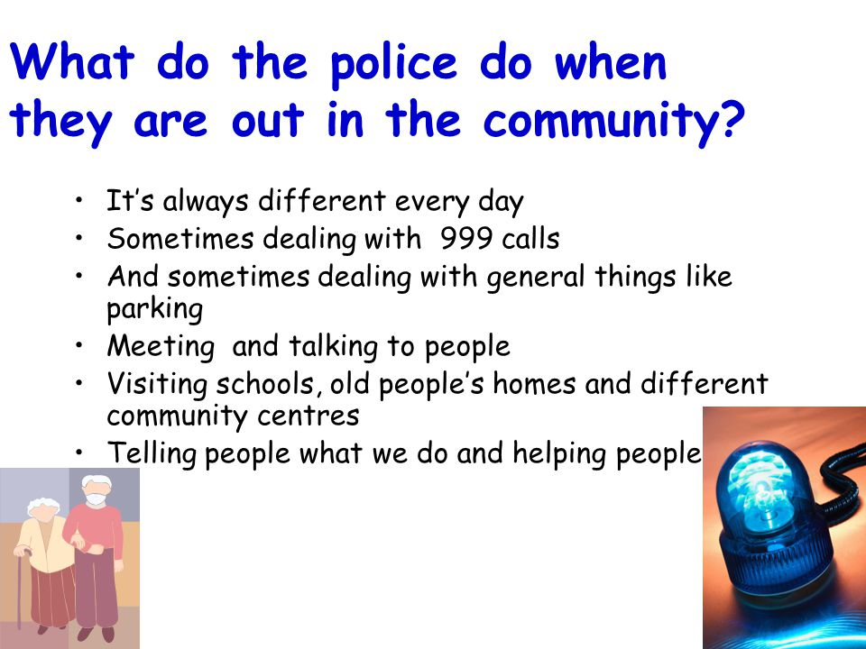 What do the police do when they are out in the community