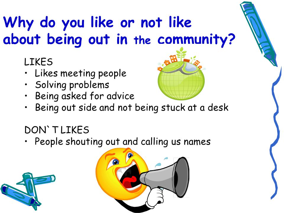 Why do you like or not like about being out in the community