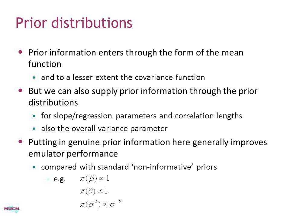 Prior distributions Prior information enters through the form of the mean function. and to a lesser extent the covariance function.
