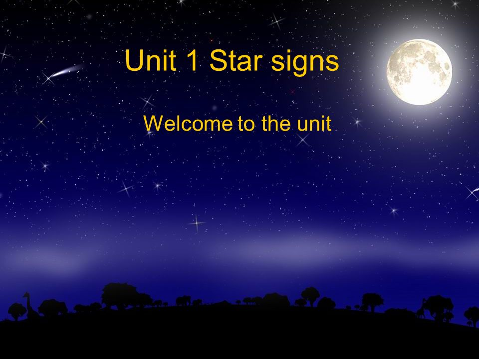 Unit 1 Star signs Welcome to the unit