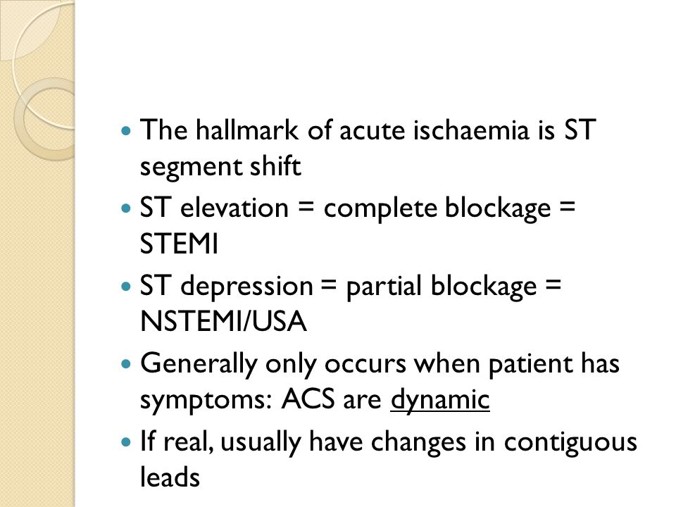 The hallmark of acute ischaemia is ST segment shift