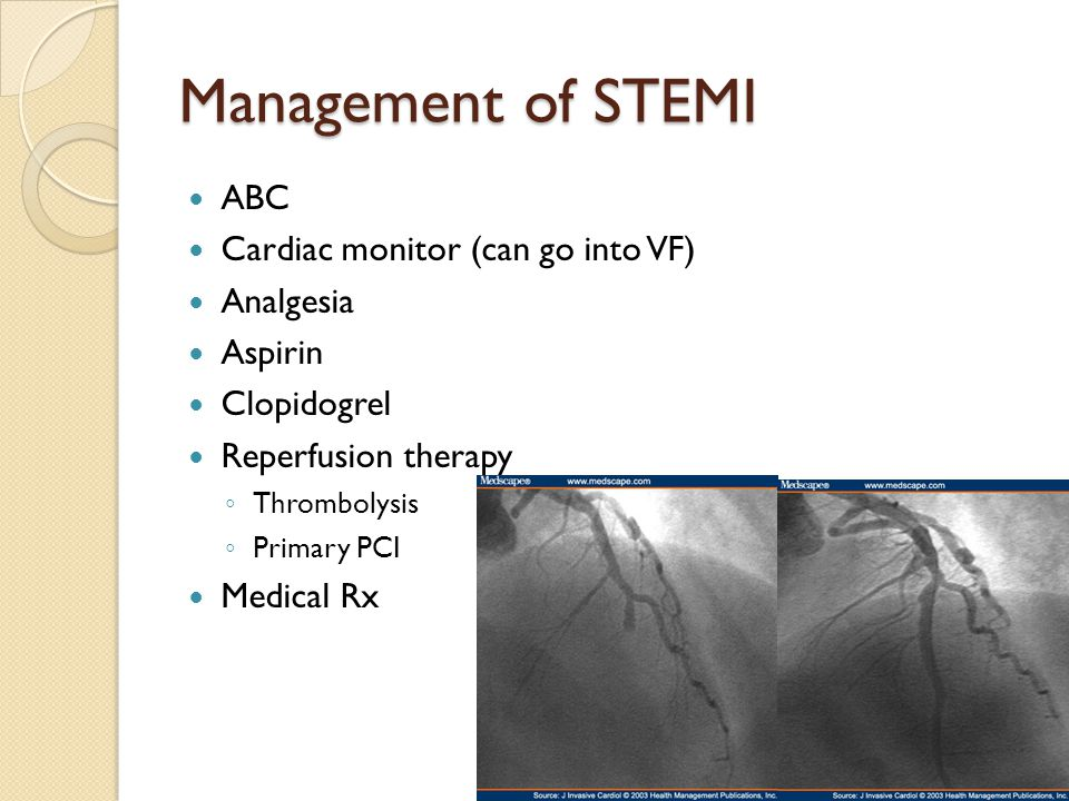 Management of STEMI ABC Cardiac monitor (can go into VF) Analgesia
