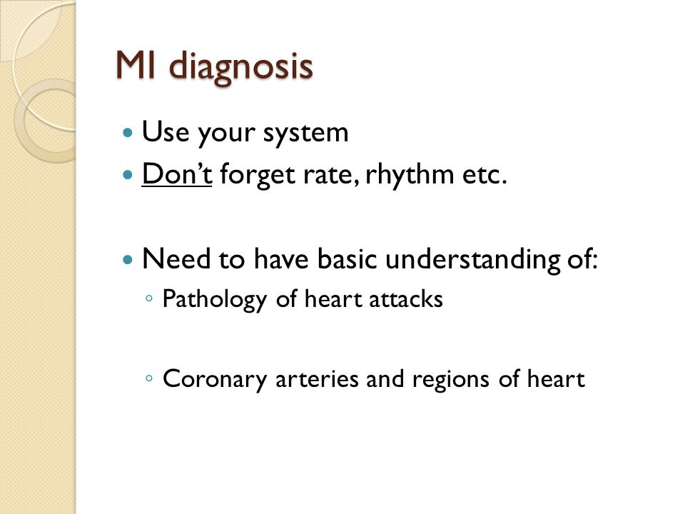 MI diagnosis Use your system Don't forget rate, rhythm etc.