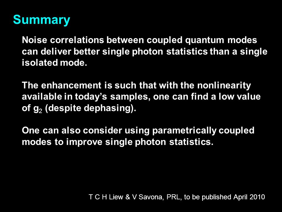 Summary Noise correlations between coupled quantum modes can deliver better single photon statistics than a single isolated mode.
