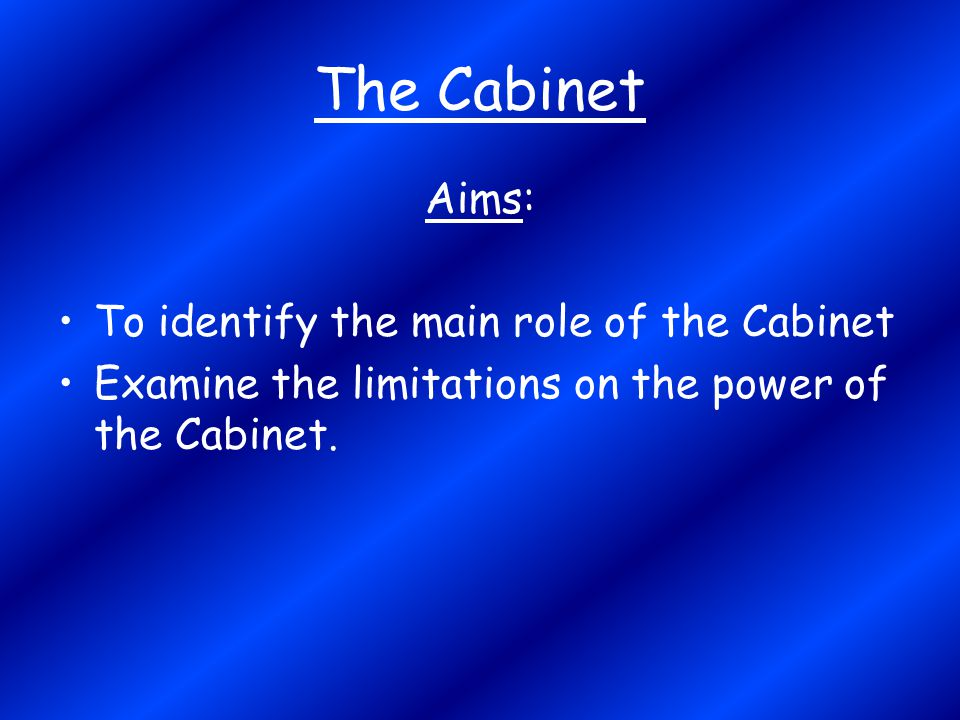 The Cabinet Aims: To identify the main role of the Cabinet