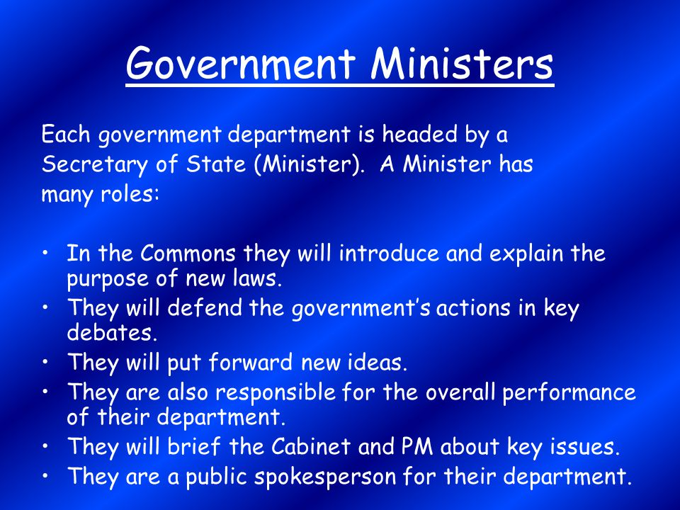 Government Ministers Each government department is headed by a