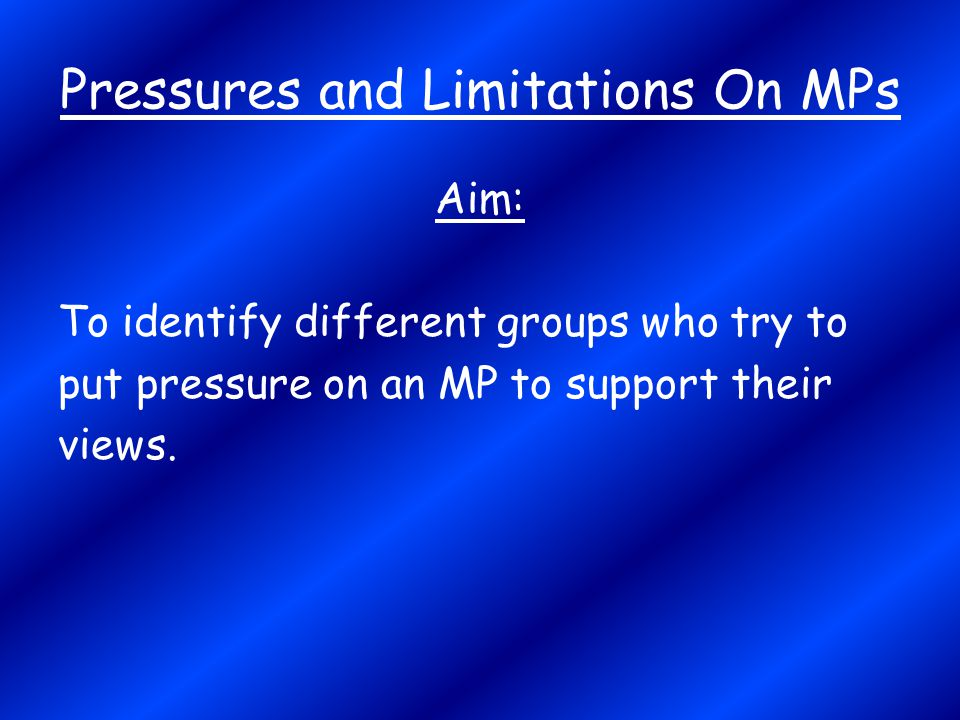 Pressures and Limitations On MPs
