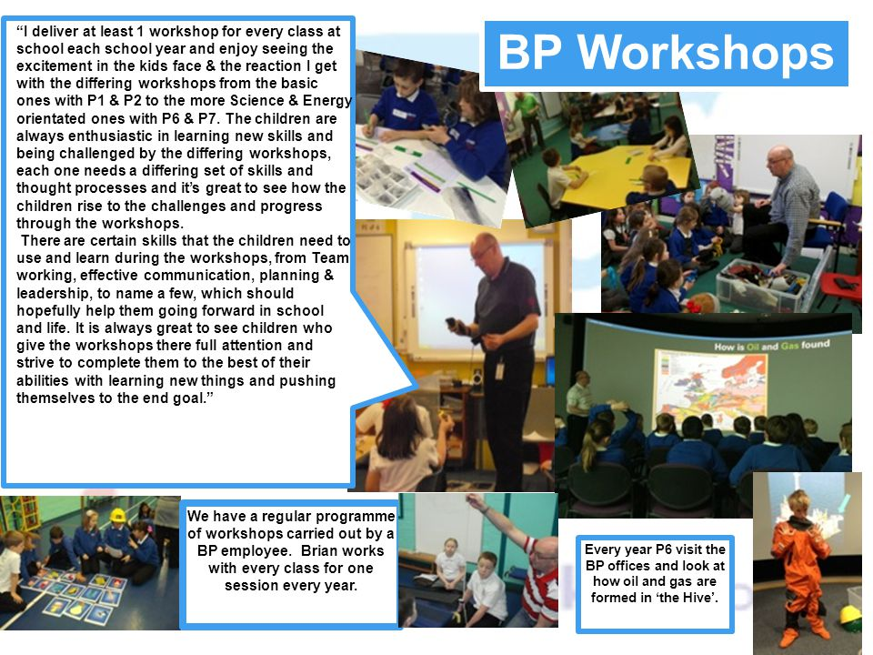 I deliver at least 1 workshop for every class at school each school year and enjoy seeing the excitement in the kids face & the reaction I get with the differing workshops from the basic ones with P1 & P2 to the more Science & Energy orientated ones with P6 & P7. The children are always enthusiastic in learning new skills and being challenged by the differing workshops, each one needs a differing set of skills and thought processes and it's great to see how the children rise to the challenges and progress through the workshops.