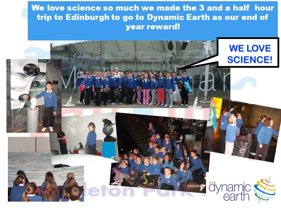 We love science so much we made the 3 and a half hour trip to Edinburgh to go to Dynamic Earth as our end of year reward!