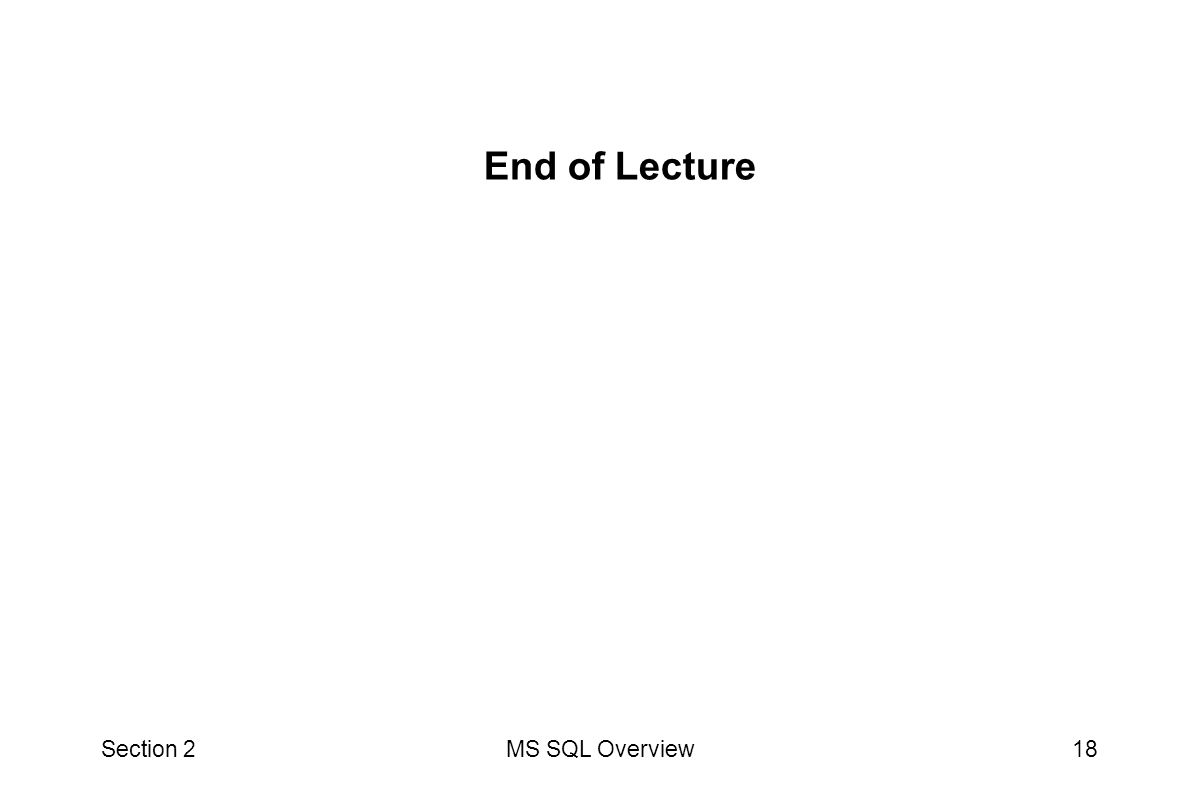 End of Lecture Section 2 MS SQL Overview