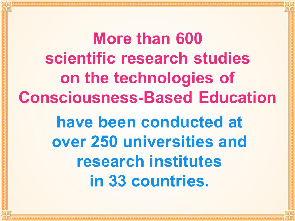 More than 600 scientific research studies on the technologies of Consciousness-Based Education