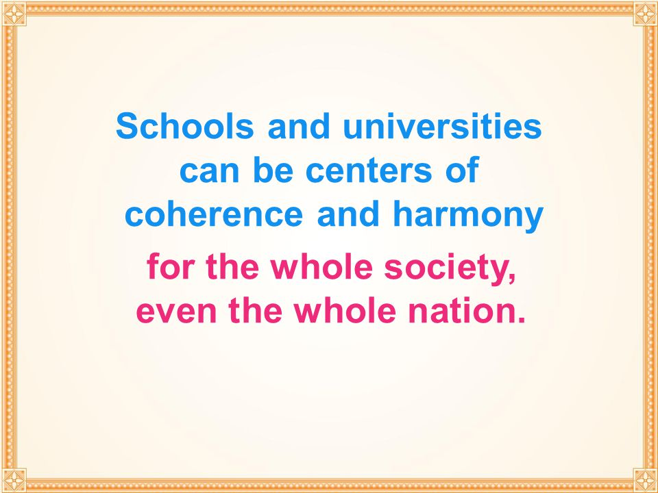 Schools and universities can be centers of coherence and harmony